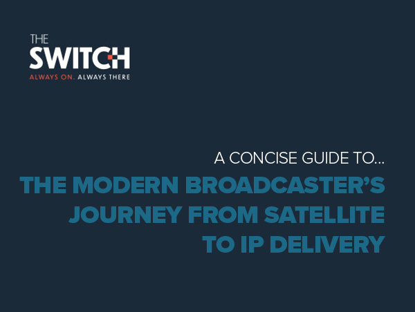 The Switch - Vision - From Satellite to IP Delivery